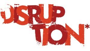 Disruption, Baby, Disruption!